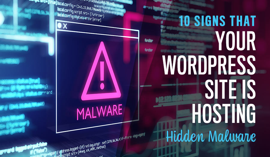 10 Signs That Your WordPress Site is Hosting Hidden Malware