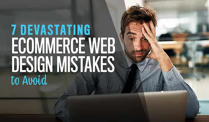 7 Devastating eCommerce Web Design Mistakes to Avoid