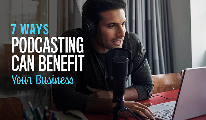 7 Ways Podcasting Can Benefit Your Business