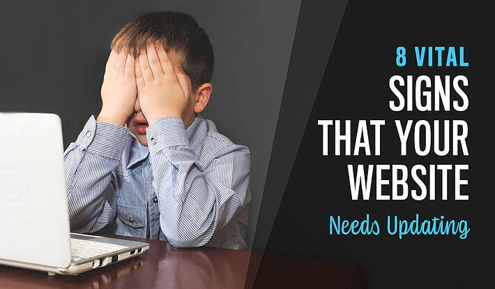 8 Vital Signs That Your Business Website Needs Updating