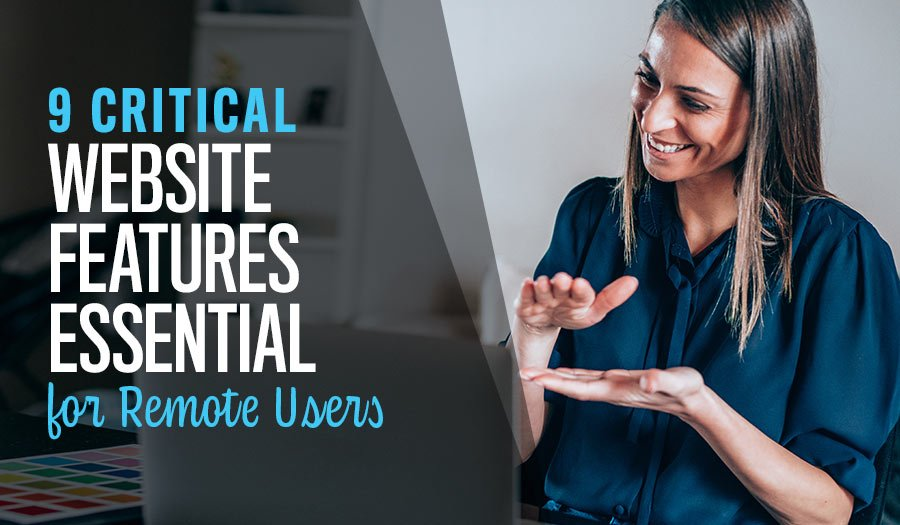 9 Website Features Now Essential for Remote Users