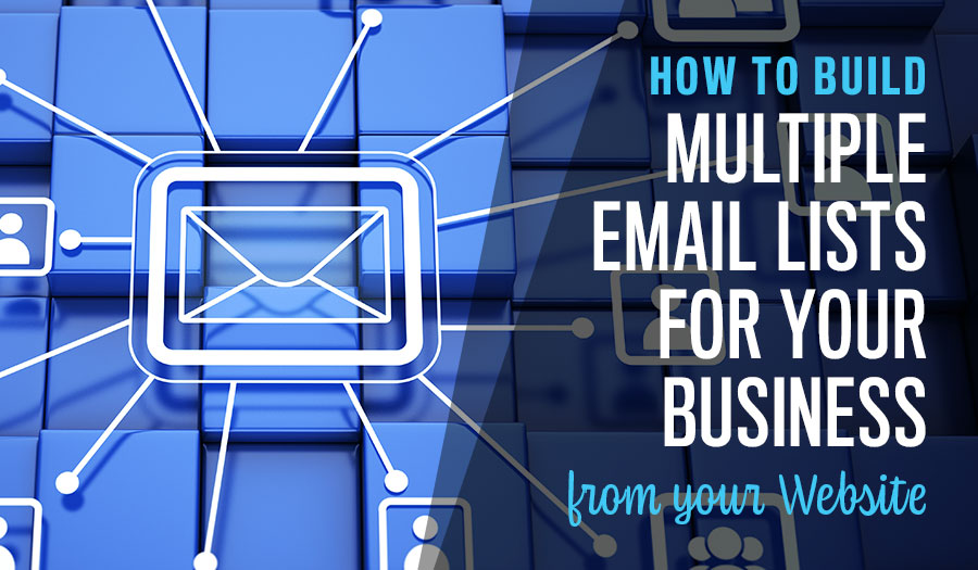 How to Build Multiple Email Lists for Your Business from your Website