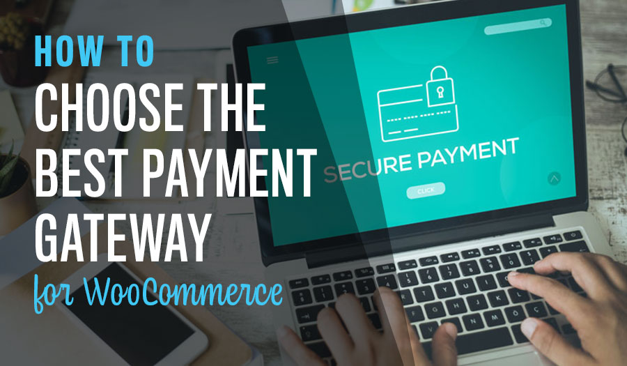 How to Choose The Best Payment Gateway for WooCommerce