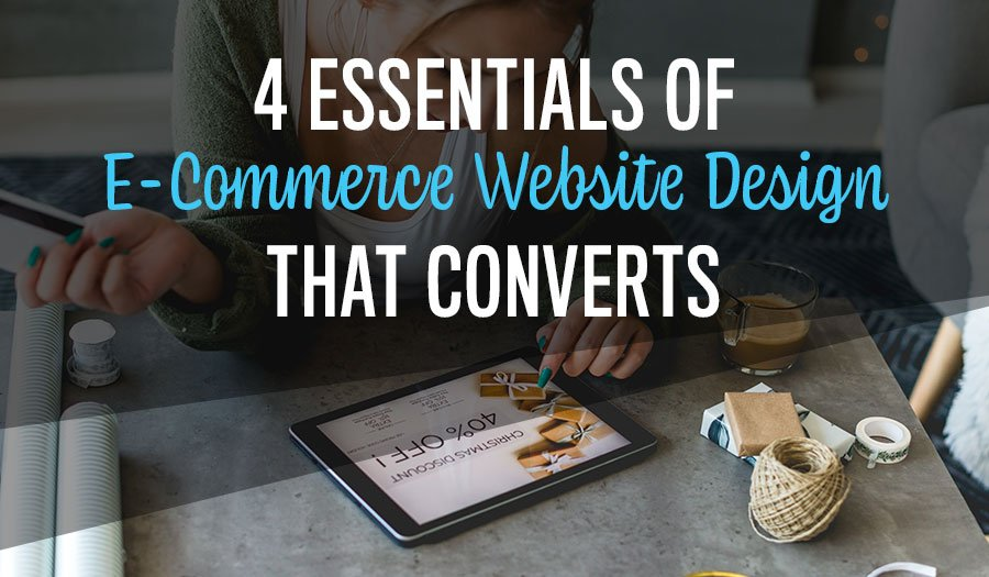 4 Essentials of E-Commerce Website Design that Converts