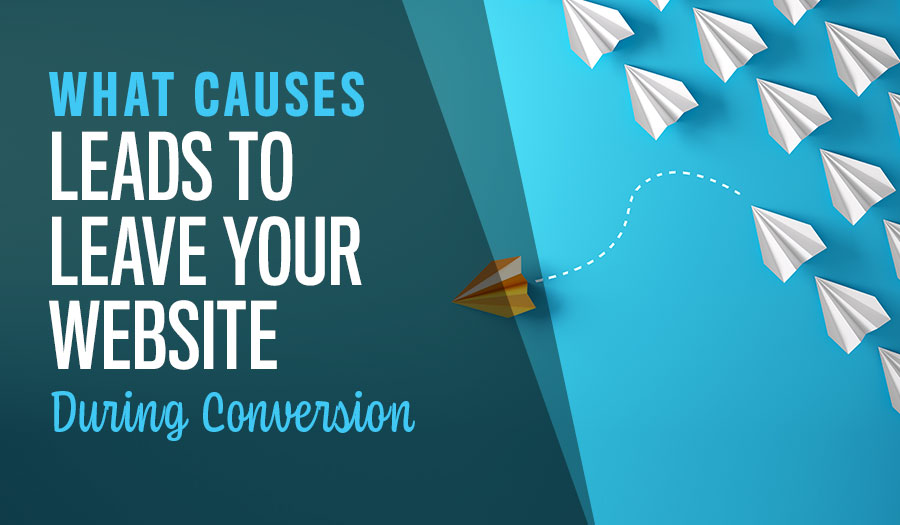 What Causes Leads to Leave Your Website During Conversion?