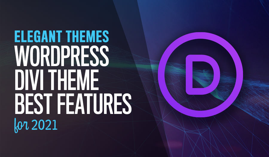 WordPress Divi Theme Best Features for 2021
